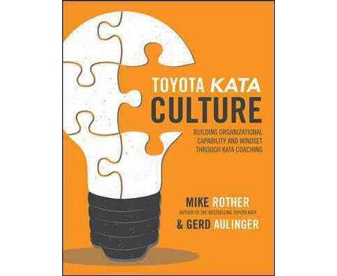 Toyota Kata Culture : Building Organizational Mindset and Capability Through Kata Coaching (Student) - image 1 of 1