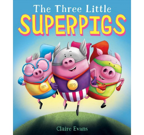 Three Little Superpigs -  by Claire Evans (Hardcover) - image 1 of 1