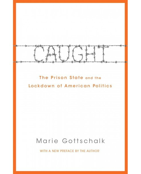 Caught : The Prison State and the Lockdown of American Politics (Revised) (Paperback) (Marie Gottschalk) - image 1 of 1