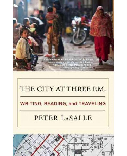 City at Three P.M. : Writing, Reading, and Traveling (Paperback) (Peter Lasalle) - image 1 of 1
