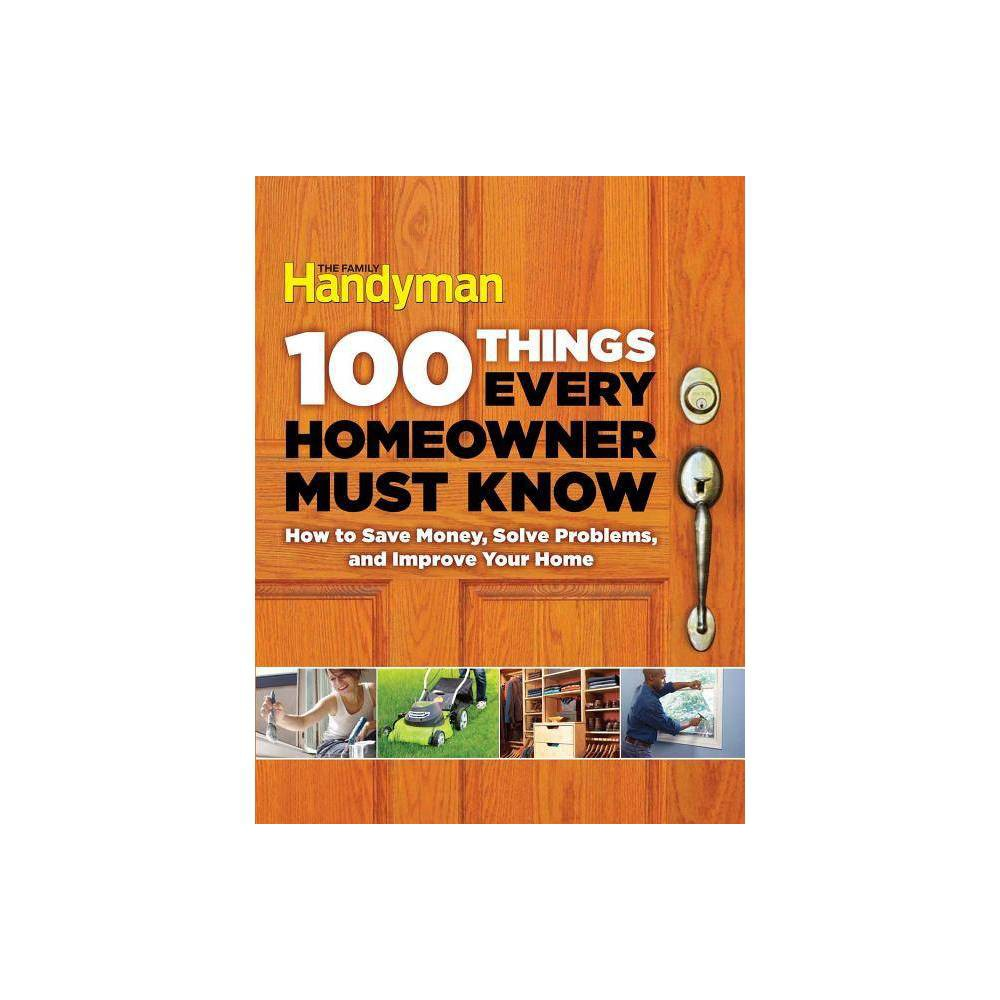 100 Things Every Homeowner Must Know - by Editors of Family Handyman (Hardcover) Best