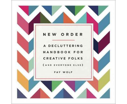 New Order : A Decluttering Handbook for Creative Folks (And Everyone Else) (Paperback) (Fay Wolf) - image 1 of 1