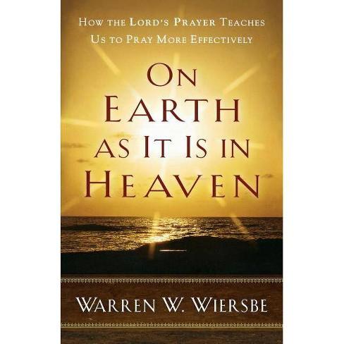 On Earth as It Is in Heaven - by  Warren W Wiersbe (Paperback) - image 1 of 1