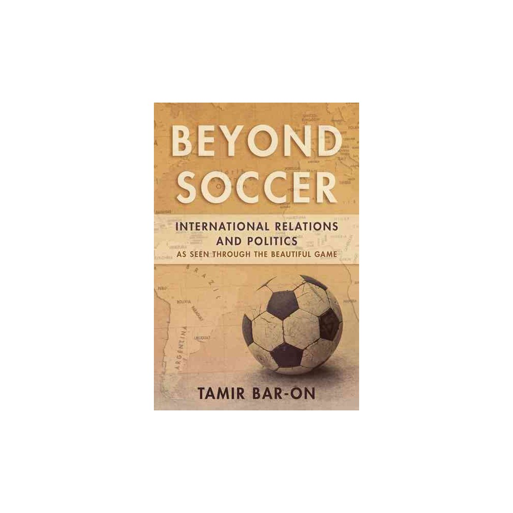 Beyond Soccer : International Relations and Politics As Seen Through the Beautiful Game (Hardcover)