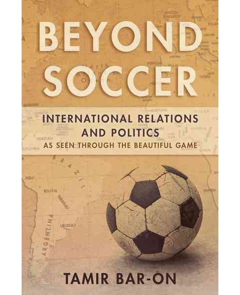 Beyond Soccer : International Relations and Politics As Seen Through the Beautiful Game (Hardcover) - image 1 of 1