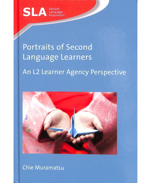 Portraits of Second Language Learners : An L2 Learner Agency Perspective - by Chie Muramatsu (Hardcover) - image 1 of 1