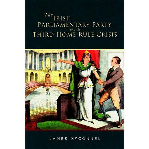The Irish Parliamentary Party and the Third Home Rule Crisis - by  James McConnel (Hardcover) - image 1 of 1