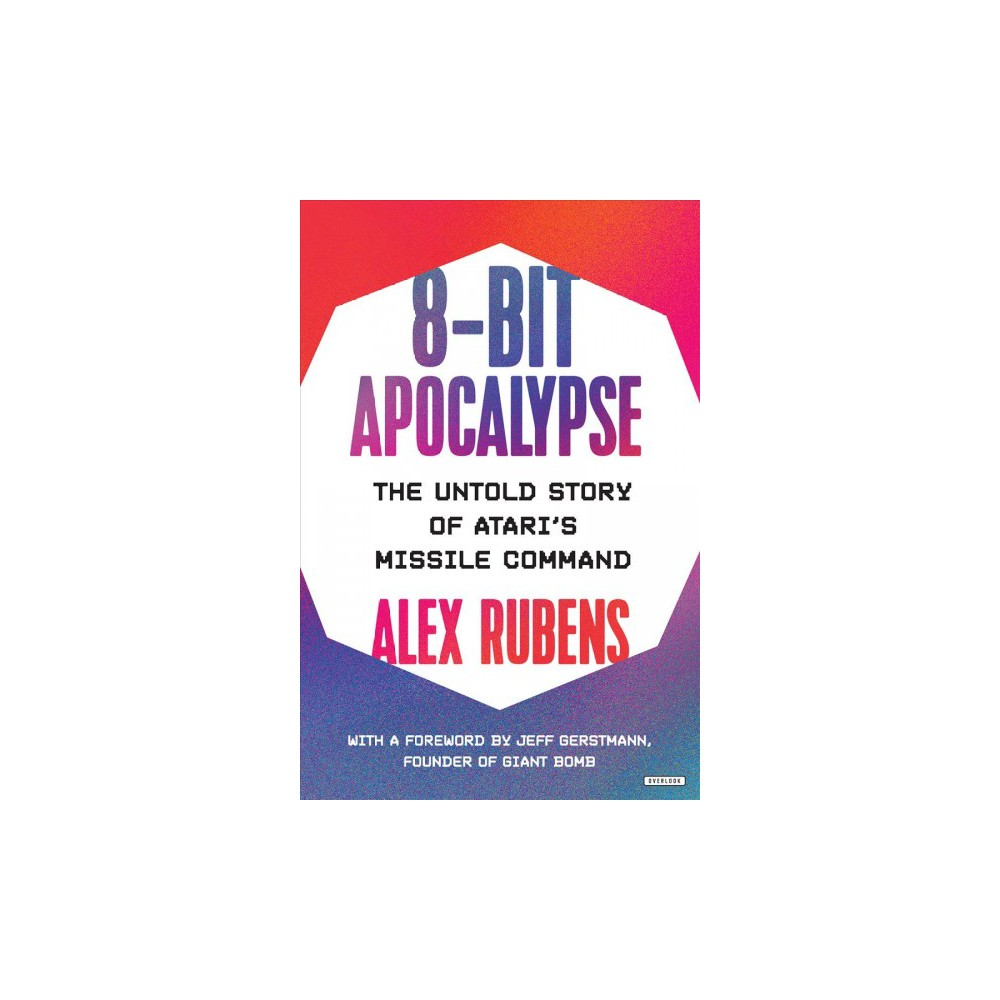 8-Bit Apocalypse : The Untold Story of Atari's Missile Command - by Alex Rubens (Hardcover)