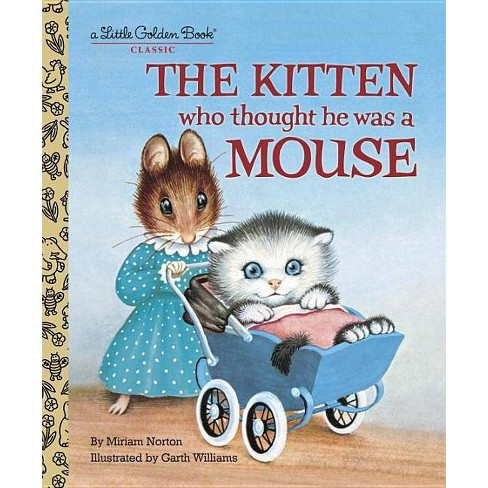 The Kitten Who Thought He Was a Mouse - (Little Golden Book Classic) by  Miriam Norton (Hardcover) - image 1 of 1