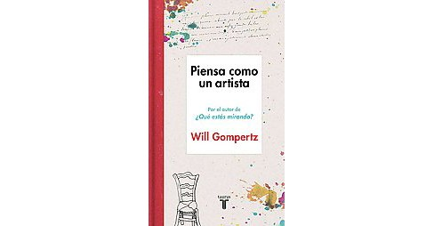Piensa como un artista / Think Like an Artist (Hardcover) (Will Gompertz) - image 1 of 1