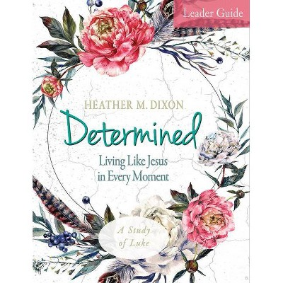 Determined - Women's Bible Study Leader Guide - by  Heather M Dixon (Paperback)