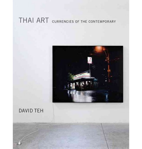 Thai Art : Currencies of the Contemporary (Hardcover) (David Teh) - image 1 of 1