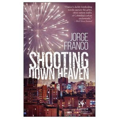 Shooting Down Heaven - by  Jorge Franco (Paperback)