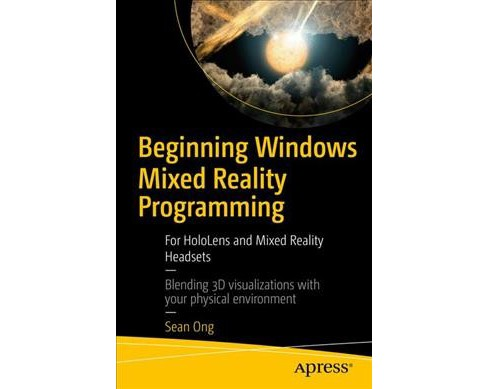 Beginning Windows Mixed Reality Programming : For Hololens and Mixed Reality Headsets (Paperback) (Sean - image 1 of 1