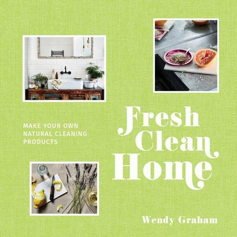 Fresh Clean Home - by  Wendy Graham (Hardcover) - image 1 of 1