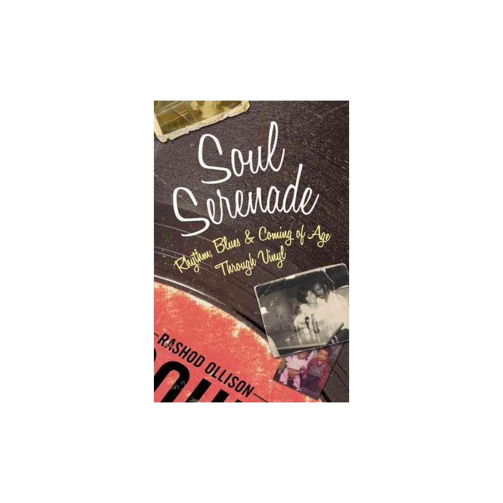 Soul Serenade : Rhythm, Blues & Coming of Age Through Vinyl (Hardcover) (Rashod Ollison)