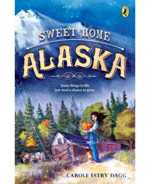 Sweet Home Alaska -  Reprint by Carole Estby Dagg (Paperback) - image 1 of 1