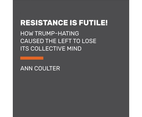 Resistance Is Futile! : How the Trump-Hating Left Lost Its Collective Mind - Unabridged (CD/Spoken Word) - image 1 of 1