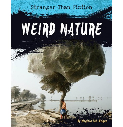 Weird Nature -  (Stranger Than Fiction) by Virginia Loh-Hagan (Paperback) - image 1 of 1