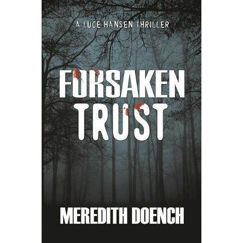 Forsaken Trust - (Luce Hansen Thriller) by  Meredith Doench (Paperback) - image 1 of 1