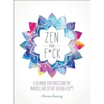 Zen as F*ck - (Zen as F*ck Journals) by  Monica Sweeney (Paperback)