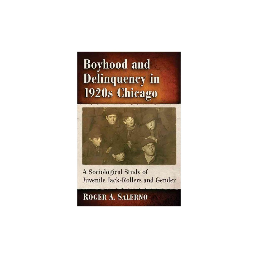 Jack-rollers and Thieves in 1920s Chicago : A Sociological Study of Delinquent Boyhood (Paperback)