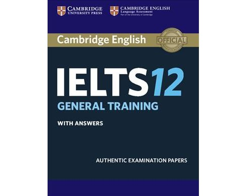 Cambridge English IELTS 12 General Training with Answers : Authentic Examination Papers (Paperback) - image 1 of 1