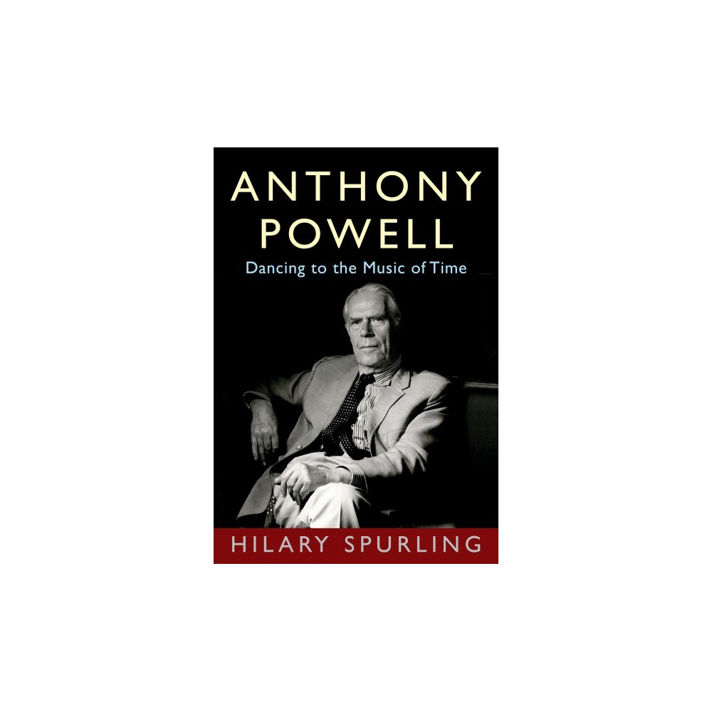 Anthony Powell : Dancing to the Music of Time - by Hilary Spurling (Hardcover)