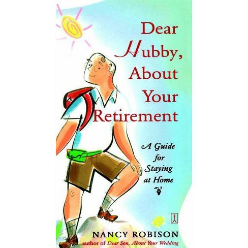 Dear Hubby, about Your Retirement - by  Nancy Robison (Paperback) - image 1 of 1