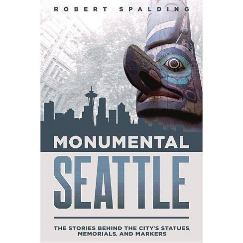 Monumental Seattle - by  Robert Spalding (Paperback) - image 1 of 1