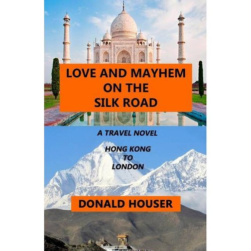 Love And Mayhem On The Silk Road - by Donald Houser (Paperback)