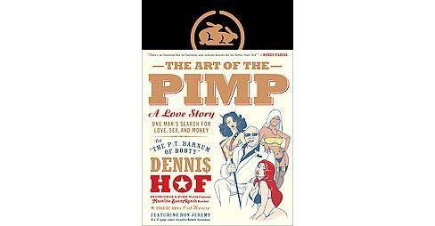 Art of the Pimp : A Love Story One Man's Search for Love, Sex, and Money (Hardcover) (Dennis Hof) - image 1 of 1