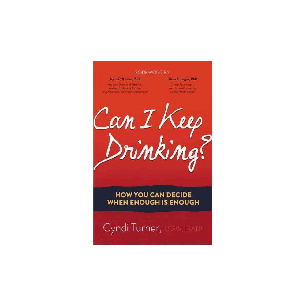 Can I Keep Drinking? : How You Can Decide When Enough Is Enough (Paperback) (Cyndi Turner)