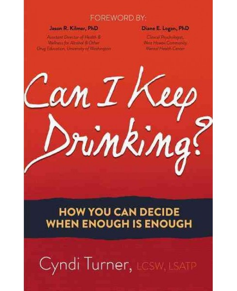 Can I Keep Drinking? : How You Can Decide When Enough Is Enough (Paperback) (Cyndi Turner) - image 1 of 1
