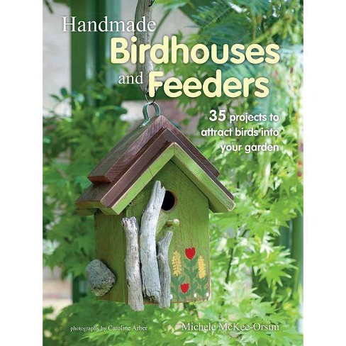 Handmade Birdhouses and Feeders - by  Michele McKee Orsini (Paperback) - image 1 of 1