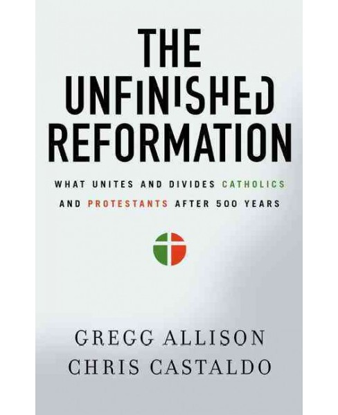 Unfinished Reformation : What Unites and Divides Catholics and Protestants After 500 Years (Paperback) - image 1 of 1