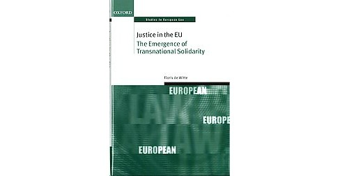 Justice in the EU : The Emergence of Transnational Solidarity (Hardcover) (Floris De Witte) - image 1 of 1