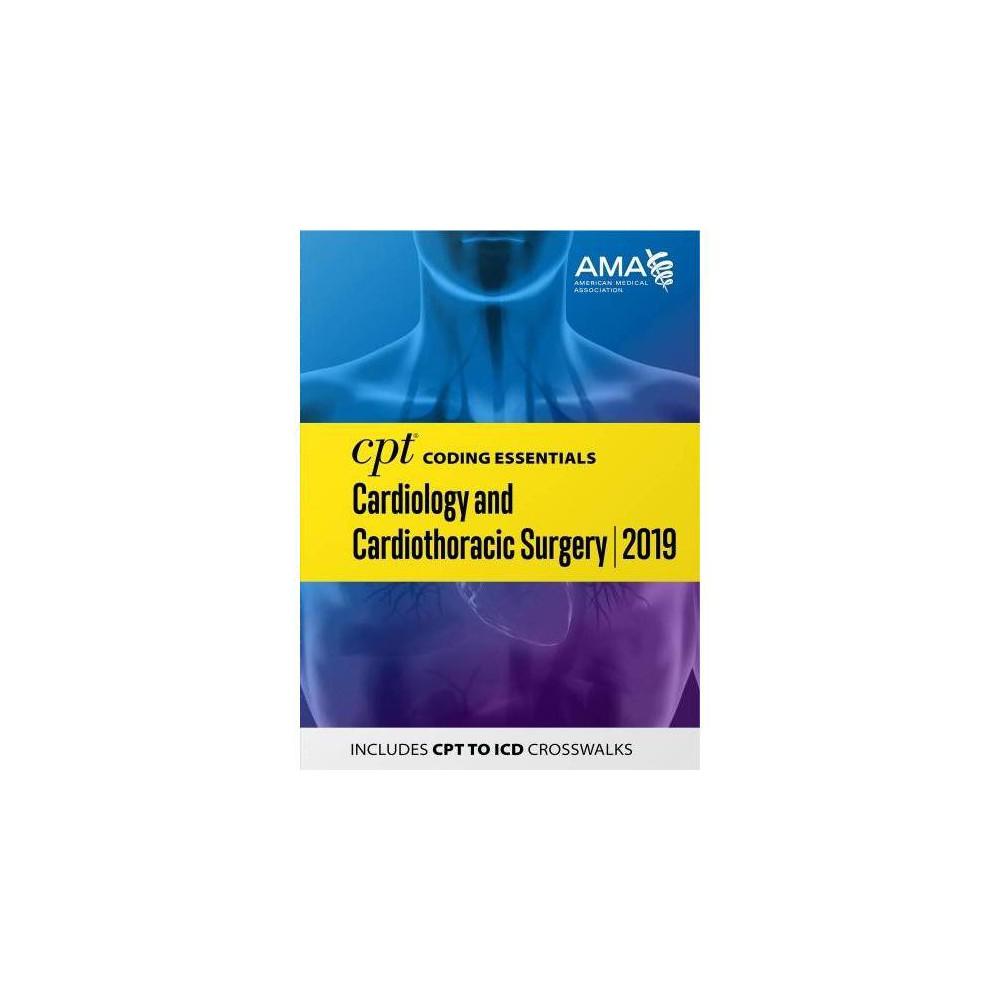 Cpt Coding Essentials Cardiology and Cardiothoriacic Surgery 2019 - (Paperback)