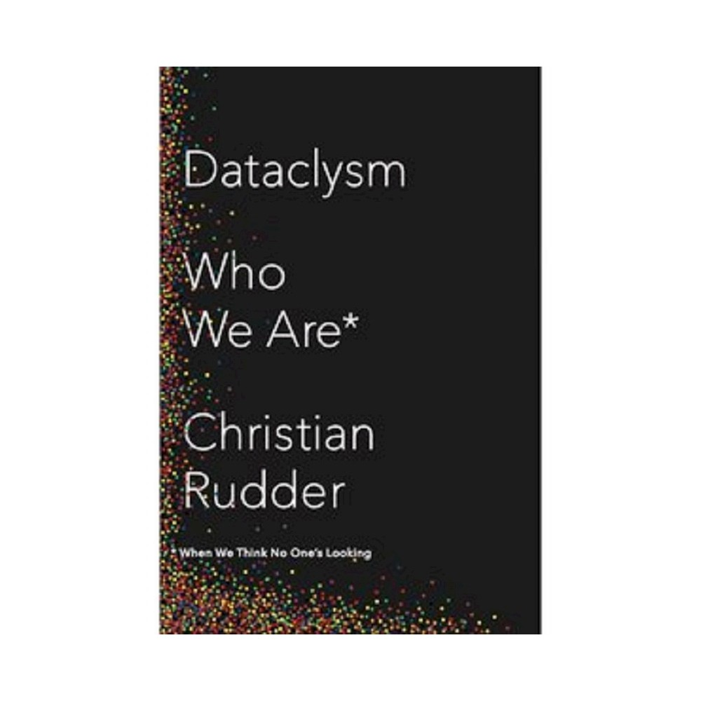 Dataclysm : Who We Are (When We Think No One's Looking) (Hardcover) (Christian Rudder)