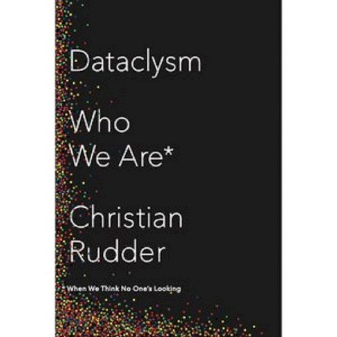 Dataclysm : Who We Are (When We Think No One's Looking) (Hardcover) (Christian Rudder) - image 1 of 1