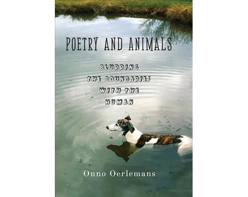 Poetry and Animals : Blurring the Boundaries with the Human -  by Onno Oerlemans (Hardcover) - image 1 of 1