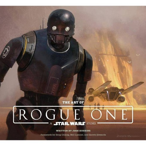 The Art of Rogue One: A Star Wars Story - by  Josh Kushins & Lucasfilm Ltd (Hardcover) - image 1 of 1