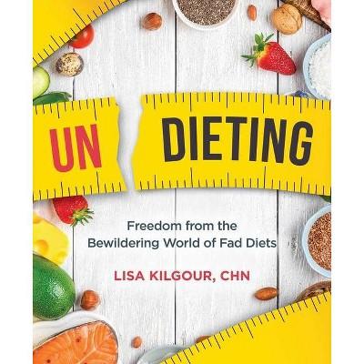 Undieting - by Lisa Kilgour (Paperback)