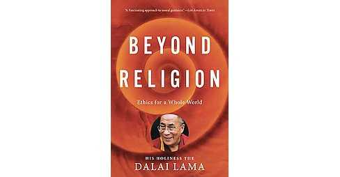 Beyond Religion : Ethics for a Whole World (Reprint) (Paperback) (Dalai Lama XIV) - image 1 of 1