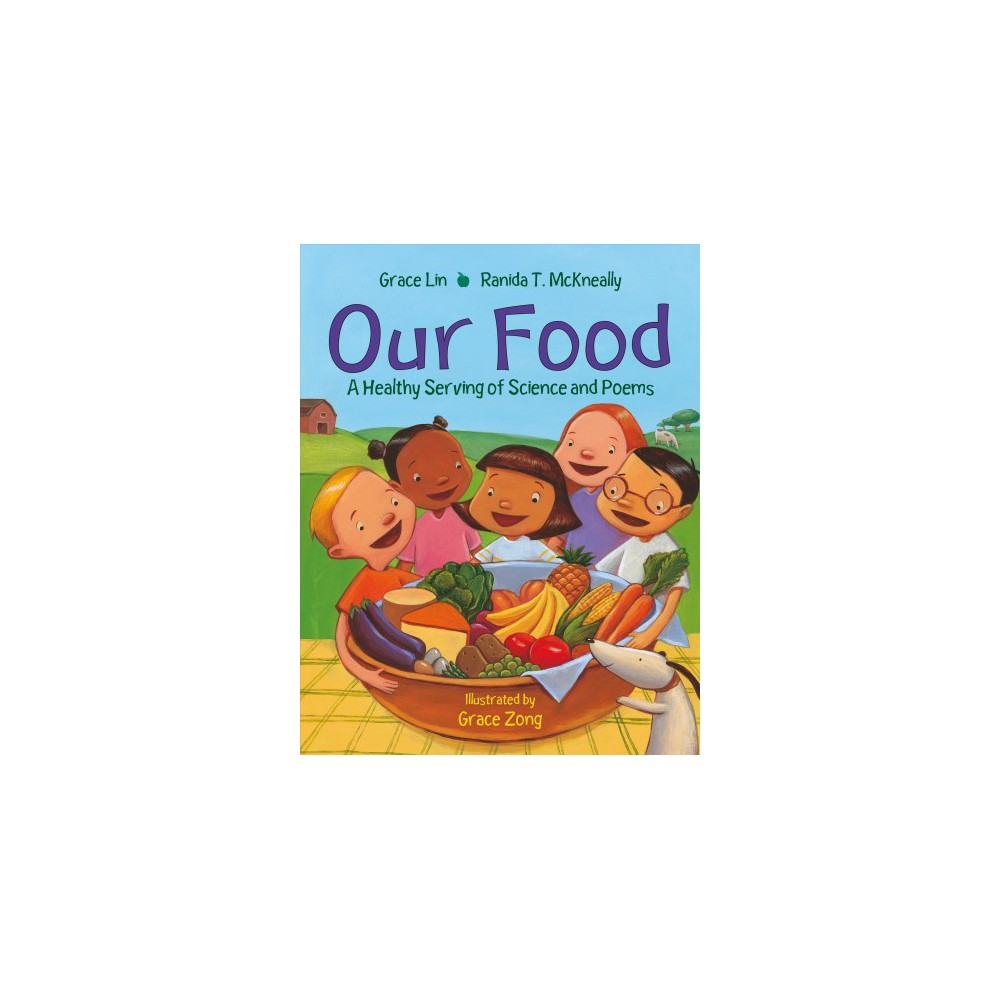 Our Food : A Healthy Serving of Science and Poems - Reprint by Grace Lin & Ranida T. Mckneally