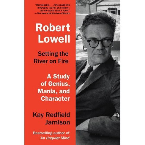 Robert Lowell, Setting the River on Fire - by  Kay Redfield Jamison (Paperback) - image 1 of 1
