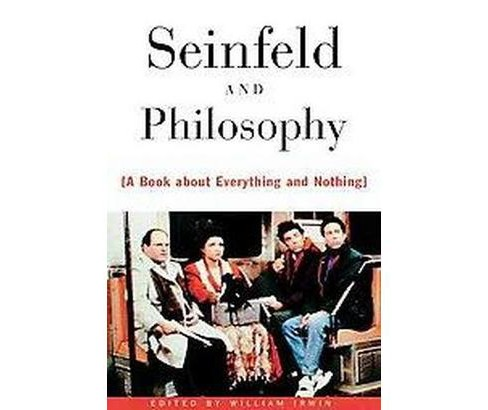 Seinfeld and Philosophy : A Book About Everything and Nothing (Paperback) - image 1 of 1
