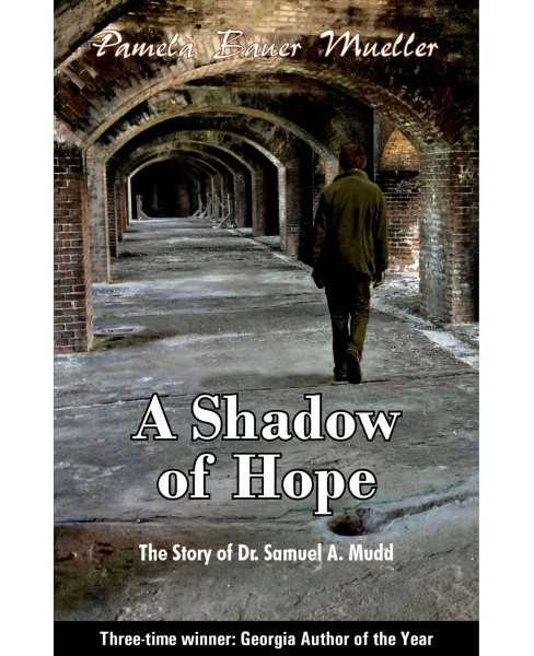 Shadow of Hope : The Story of Dr. Samuel A. Mudd (Paperback) (Pamela Bauer Mueller) - image 1 of 1