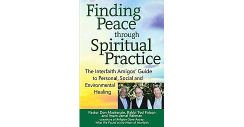 Finding Peace Through Spiritual Practice : The Interfaith Amigos' Guide to Personal, Social and - image 1 of 1