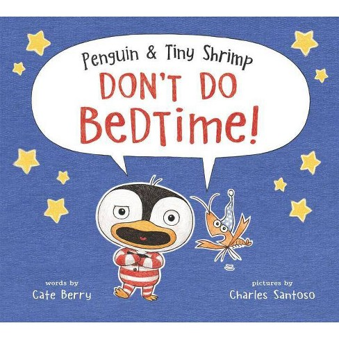 Penguin & Tiny Shrimp Don't Do Bedtime! - by  Cate Berry (Hardcover) - image 1 of 1